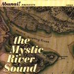 Abunai!, Abunai! Presents...The Mystic River Sound