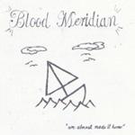Blood Meridian, <em>We almost made it home...</em>