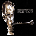 The Bodies Obtained, Dead Plans