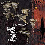 Bring Back The Guns, Dry Futures