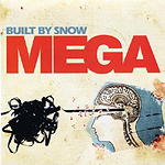 Built By Snow, Mega