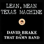 David Brake & That Damn Band, <em>Lean, Mean Texas Machine</em>