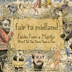 Fair to Midland, Fables From a Mayfly: What I Tell You Three Times is True