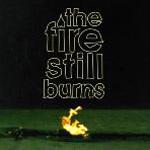 The Fire Still Burns,