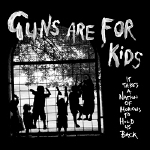 Guns Are For Kids pic