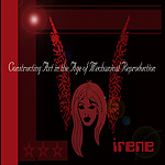 Irene, Constructing Art in the Age of Mechanical Reproduction
