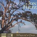 Jon Fritz, When It's Overa
