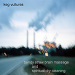 Keg Vultures, Bendy Straw Brain Massage and Spiritual Dry Cleaning