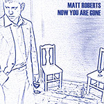 Matt Roberts, Now You Are Gone