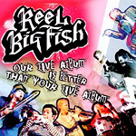 Reel Big Fish, Our Live Album is Better than Your Live Album