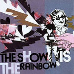 The Show Is The Rainbow, The Show Is The Rainbow