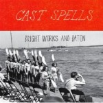 Cast Spells, Bright Works and Baton