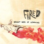 Bright Men of Learning, Fired