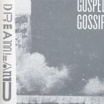 Gospel Gossip, Dreamland/Drift