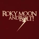 Roky Moon & BOLT, Roky Moon & BOLT