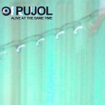 Pujol, Alive At The Same Time