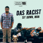 Das Racist, Sit Down, Man