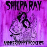 Shilpa Ray And Her Happy Hookers, Teenage and Torture