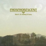 Phosphorescent, Here's to Taking It Easy