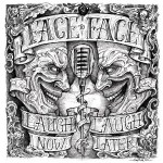 Face to Face, Laugh Now...Laugh Later