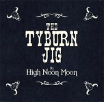The Tyburn Jig, High Noon Moon