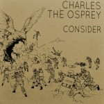 Charles The Osprey, Consider