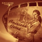 Roky Moon & BOLT!, American Honey
