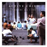Active Child, You Are All I See