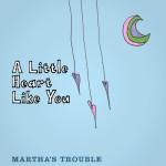 Martha's Trouble, A Little Heart Like You