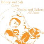"Sharks and Sailors/Honey and Salt, ""All Static""/""Cohere"""
