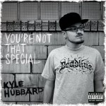 Kyle Hubbard, You're Not That Special