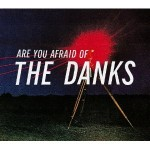 The Danks, Are You Afraid of the Danks?