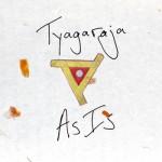 Tyagaraja, <em>As Is</em>