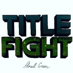 Title Fight, <i>Floral Green</i>