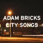 Adam Bricks, <em>City Songs</em>