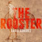David Ramirez, <em>The Rooster</em>