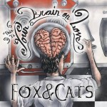 Fox & Cats, <em>This is Your Brain on Love</em>
