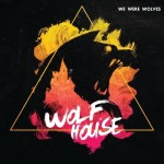 We Were Wolves, <i>Wolf House</i>