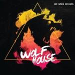 We Were Wolves, <i>Wolf House</i>