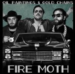 Fire Moth, <i>Oil Paintings & Gold Chains</i>