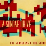 A Sundae Drive, <i>The Senseless & The Sound</i>